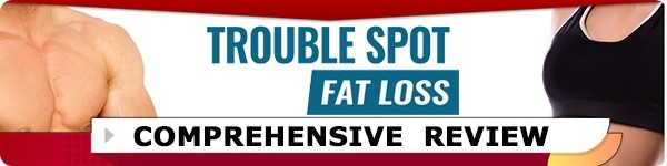 Trouble Spot Fat Loss Review